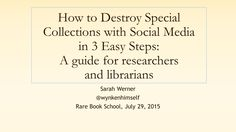 How to Destroy Special Collections with Social Media in 3 Easy Steps