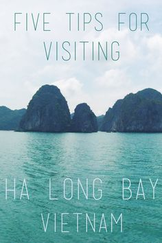 Five Tips for Visiting Ha Long Bay, Vietnam