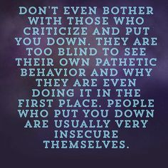 "Either insecure or narcissistic! In any case, criticizing others or trying to ""shame"" them for flaws or weaknesses is very unhealthy and toxic behavior!"