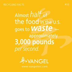 Recycling Fact - Almost half of the food in the U.S. goes to waste — approximately 3,000 pounds per second.