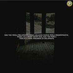 KAU TAK PERLU LUPAKAN MASA LALU, KAU HANYA PERLU MENERIMANYA, MASA LALU AKAN TETAP ADA, KAU TAK PERLU TERLALU LAMA TERJEBAK DI DALAMNYA Quotes Rindu, Tumblr Quotes, Daily Quotes, Qoutes, Cinta Quotes, Broken Quotes, Quotes Indonesia, In My Feelings, Islamic Quotes