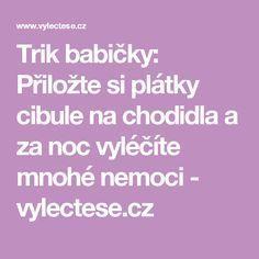 Trik babičky: Přiložte si plátky cibule na chodidla a za noc vyléčíte mnohé nemoci - vylectese.cz