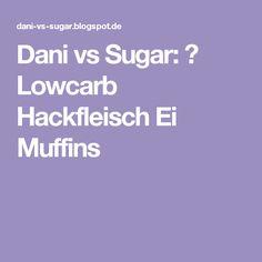 Dani vs Sugar: ♡ Lowcarb Hackfleisch Ei Muffins
