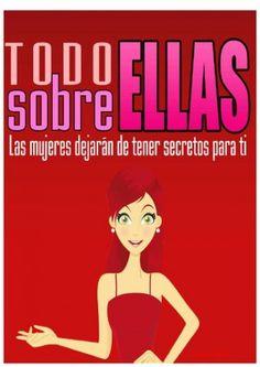 Todo Sobre Ellas: Las Mujeres Dejarán de Tener Secretos para Ti