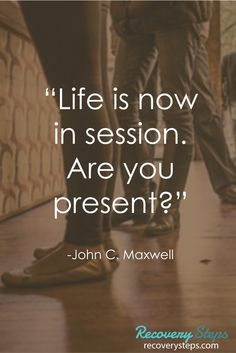 """Motivational Quotes:""""Life is now in session. Are you present?""""   Follow: https://www.pinterest.com/RecoverySteps/"""