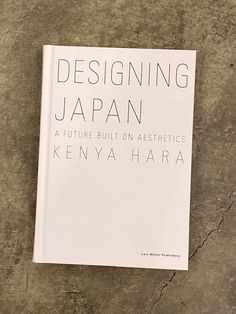 Kenya Hara: Designing Japan: A Future Built on Aesthetics (Hardcover) Graphic Design Books, Book Design, Exclamation Mark, Aging Population, Quiet Storm, Japan Design, Book Signing, Muji, Best Graphics