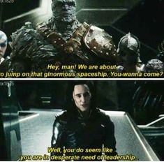 "Loki cracks.me.up. he's all like ""oooh, here's a bunch of people who need a saviour...happy to oblige"""