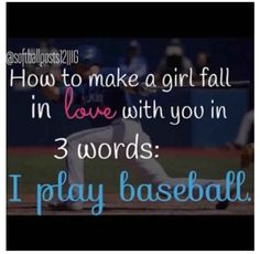 Baseball. I'm sure my son will try this.  And it will work if she's the right girl.