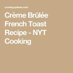 Crème Brûlée French Toast Recipe - NYT Cooking