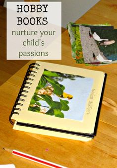 Encourage your child's interests by teaching him how to make and keep her own hobby book using photographs and a journal.