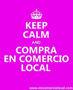 Keep Calm and Compra en Comercio Local