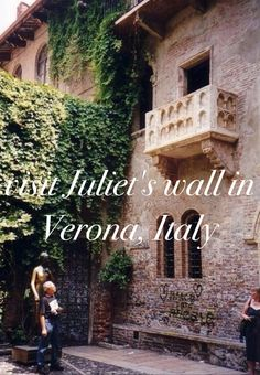 Visit Juliet's wall in Verona, Italy and place my own letter in between the bricks.... H xox