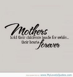 Grandma Quotes Discover Mothers hold their childrens hands.Mother Wall Quotes Words Sayings Removable Wall Lettering x Mothers Love Quotes, Mom Quotes From Daughter, Mothers Day Poems, Happy Mother Day Quotes, Mommy Quotes, Son Quotes, Wall Quotes, Family Quotes, Quotes To Live By