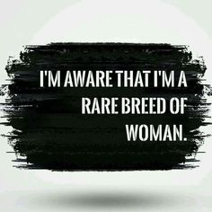 that you r a very rare breed
