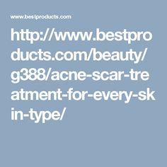 http://www.bestproducts.com/beauty/g388/acne-scar-treatment-for-every-skin-type/