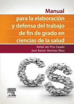 Manual para la elaboración y defensa del trabajo de fin de grado en ciencias de la salud / Rafael del Pino Casado, José Ramón Martínez Riera: http://kmelot.biblioteca.udc.es/record=b1537445~S1*gag