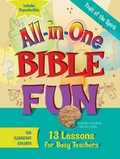 All-in-One Bible Fun: Fruit of the Spirit: Elementary: 13 Lessons for Busy Teachers