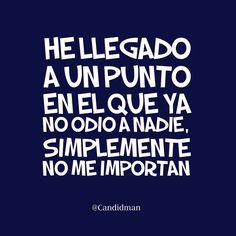 Simplemente, no me importan. Quotes To Live By, Me Quotes, Motivational Quotes, Funny Quotes, Inspirational Quotes, The Words, More Than Words, Anti Amor, Quotes En Espanol