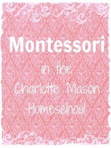 Montessori in the Charlotte Mason Homeschool (tons of ideas!)