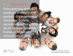 Tip 22 de #SaludLaboral: Promueve una actitud positiva y predica con el ejemplo. El pensamiento emocional domina aproximadamente el 80% de los comportamientos humanos; el pensamiento racional sólo el 20%