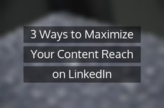 3 Ways to Maximize Your Content Reach on LinkedIn rite.ly/jYNn