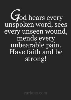 No matter what you're going through , no matter how tough your battle is , GOD will not forget you , he will not let you down , he is here for you ! He will come through .. have faith & know that he loves you ..  It will be okay