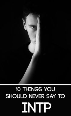 10 things you should NEVER say to an #INTP #MBTI