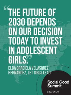 """Elba Graciela Velasquez, Let Girls Lead """"The future of 2030 depends on our decision to invest in adolescent girls."""""""