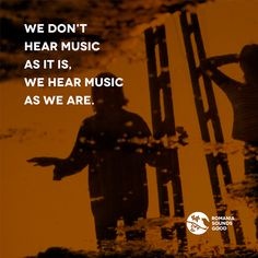 We don't hear music as it is, we hear music as we are.   #we #are #music #romania #sounds #good