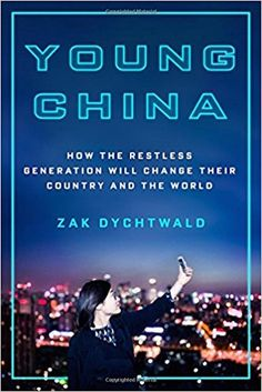 Young China: How the Restless Generation Will Change Their Country and the World: Zak Dychtwald: 9781250078810: Amazon.com: Books