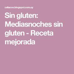 Sin gluten: Mediasnoches sin gluten - Receta mejorada