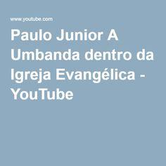 Paulo Junior A Umbanda dentro da Igreja Evangélica - YouTube