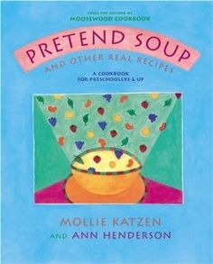 Pretend Soup and Other Real Recipes: A Cookbook for Preschoolers and Up: Mollie Katzen, Ann L. Henderson: 0028195720664: Amazon.com: Books
