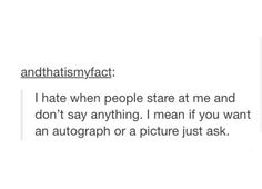 I hate when people stare at me