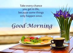 Take every chance you get in life, because some things only happen once. #goodmorning #life #quotesms