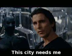 This city needs me.  Batman