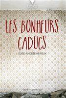 La couverture de « Les bonheurs caducs » d'Élyse-Andrée Héroux