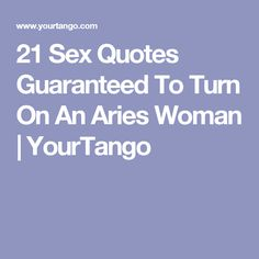 21 Sex Quotes Guaranteed To Turn On An Aries Woman | YourTango