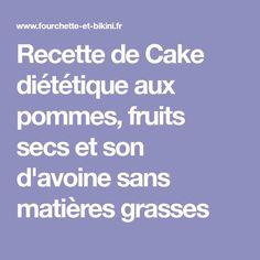 Recette de Cake diététique aux pommes, fruits secs et son d'avoine sans matières grasses