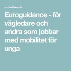 Euroguidance - för vägledare och andra som jobbar med mobilitet för unga