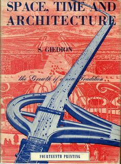 Sigfried Giedion - Space,Time and Architecture: The Growth of a New Tradition (1941)