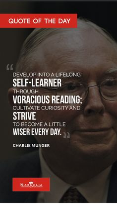 "Quote  of The Day                             ""Develop into a lifelong self-learner through voracious reading; cultivate curiosity and strive to become a little wiser every day."" Charlie Munger"