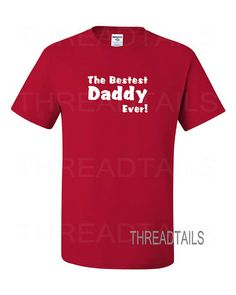 T-shirt for dad. The Bestest Daddy Ever! This t-shirt makes a great gift idea for dads, fathers, husbands, new parent, birthday, Christmas, or other special occasion. by Threadtails.  www.etsy.com/listing/213485798/t-shirt-for-dad-the-bestest-daddy-ever #EtsyGifts  #EtsySuccess