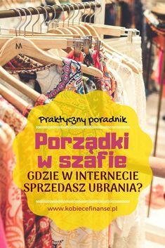 Porządki w szafie - jak ogarnąć garderobę? Rozważ sprzedaż ubrań przez internet lub ich wymianę - poradnik bloga Kobiece Finanse