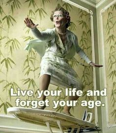 live your life and forget your age . live your life and forget your age … Young At Heart, Live Your Life, Birthday Quotes, Live For Yourself, Getting Old, Make Me Smile, Laughter, Funny Pictures, Happy Birthday