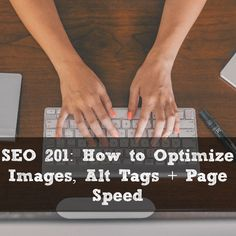 SEO 201: How to Optimize Images, Alt Tags + Page Speed