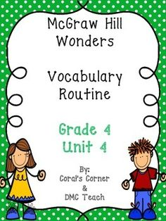 This 4th grade Vocabulary Routine is aligned to McGraw Hill Wonders for Grade 4, Unit 4 (Weeks 1-5)  It contains all vocabulary words, definitions, examples, and a question for students to respond. This is a great way to reinforce weekly vocabulary words for homework or during independent centers.