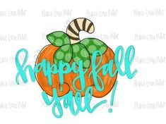 Happy Fall Ya'll Pumpkin Hand Drawn and Hand Lettered Sublimation Design Happy Fall Yall Pumpkin, Happy Fall Y'all, Pumpkin Drawing, Fall Canvas, Love Painting, Fall Pumpkins, Paint Designs, Peace And Love, Design Projects