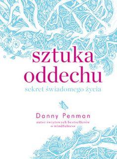 Sztuka oddechu. Sekret świadomego życia-Penman Danny Yoga Books, Reading Lists, Books To Read, Anxiety, Spirituality, Mindfulness, Breathe, Films, Children
