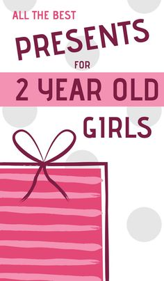 What Are The Best Presents To Buy 2 Year Old Girls Do You
